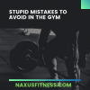 Beginner Mistakes at the gym