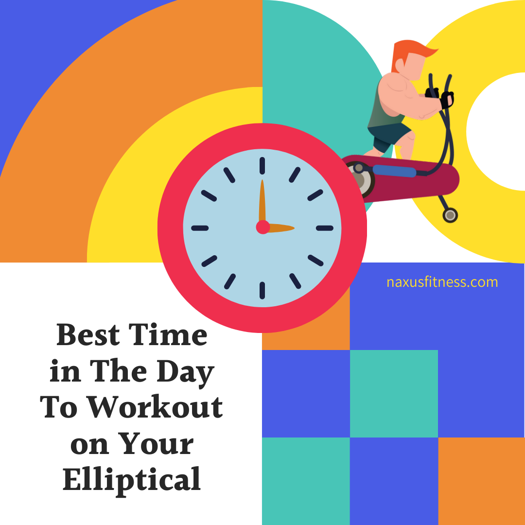 Best Time in the day to workout on your ellitpical trainer