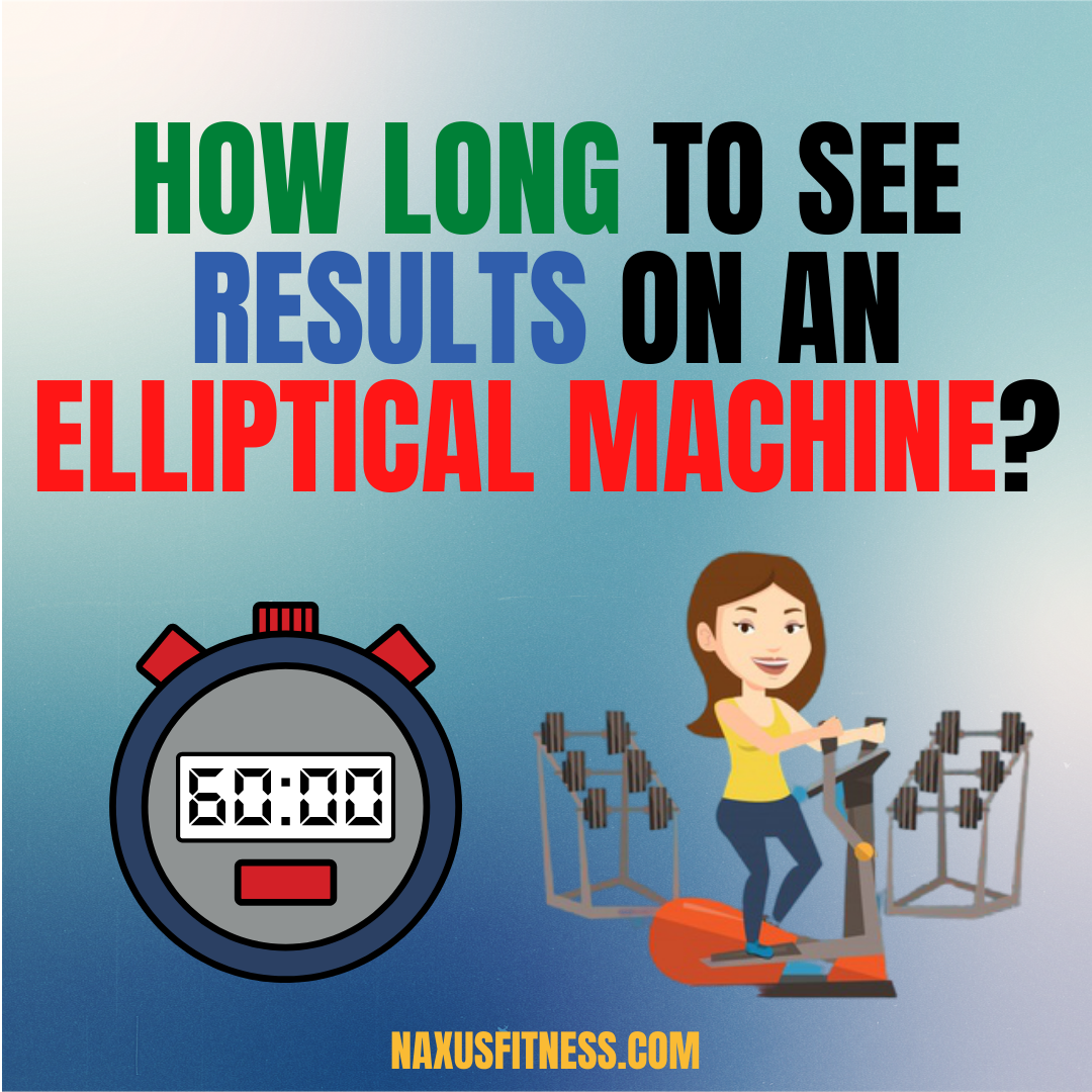 how long to see results on elliptical trainers