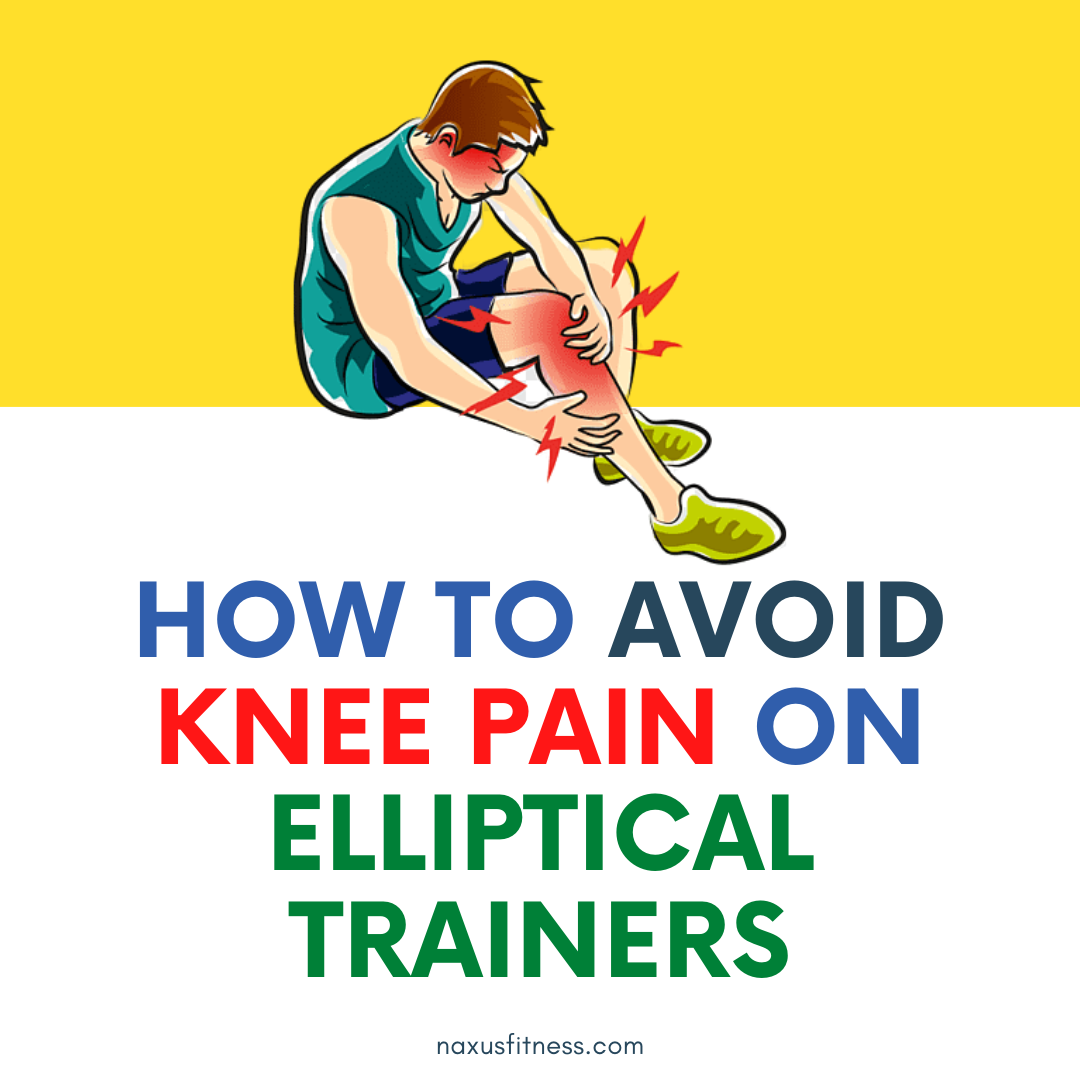 how to avoid knee pain on elliptical trainers