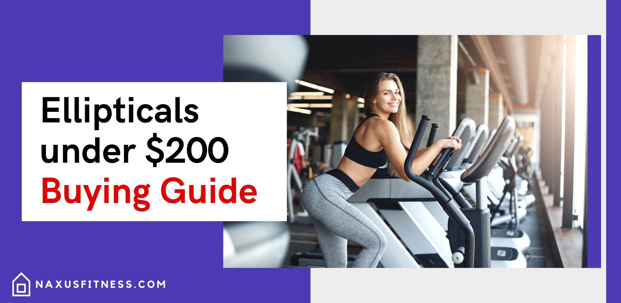 Ellipticals Under 200 Dollars Buying Guide